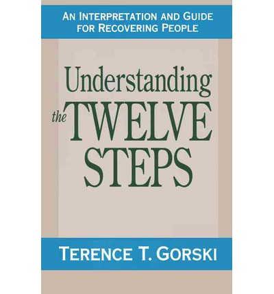 Understanding the Twelve Steps. T.Gorski