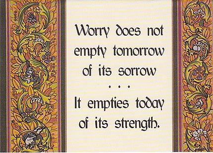 Worry Does Not Empty Today of Its Sorrow